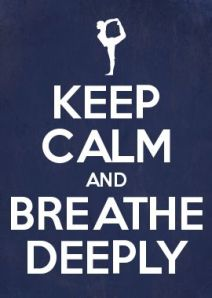 keep calm and breathe deeply